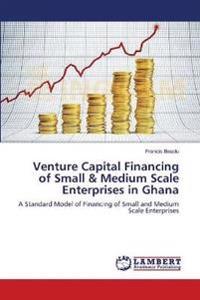 Venture Capital Financing of Small & Medium Scale Enterprises in Ghana