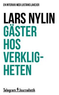 Gäster hos verkligheten : En intervju med Lustans Lakejer - Lars Nylin pdf epub