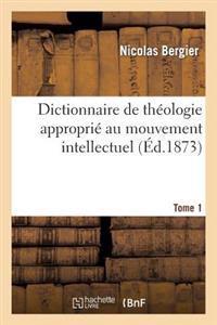 Dictionnaire de Th ologie Appropri  Au Mouvement Intellectuel. Tome 1