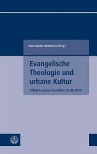 Evangelische Theologie Und Urbane Kultur: Tillich-Lectures Frankfurt 2010-2013