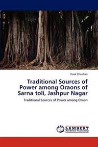 Traditional Sources of Power Among Oraons of Sarna Toli, Jashpur Nagar