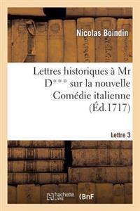 Lettres Historiques � MR D*** Sur La Nouvelle Com�die Italienne. 3e Lettre
