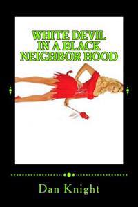 White Devil in a Black Neighbor Hood: What in the Hell Is a White Devil