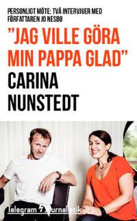 """""""Jag ville göra min pappa glad"""" : Personligt möte: Två intervjuer med författaren Jo Nesbø"""