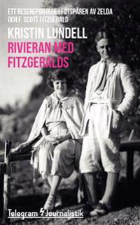 Rivieran med Fitzgeralds : Ett resereportage i fotspåren av Zelda och F. Scott Fitzgerald