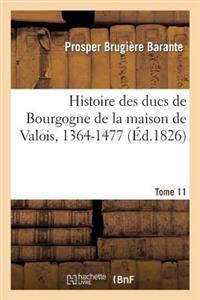 Histoire Des Ducs de Bourgogne de la Maison de Valois, 1364-1477. Tome 11