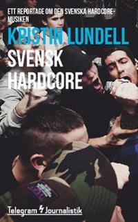 Svensk hardcore : Ett reportage om den svenska hardcoremusiken
