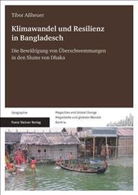 Klimawandel Und Resilienz in Bangladesch: Die Bewaltigung Von Uberschwemmungen in Den Slums Von Dhaka