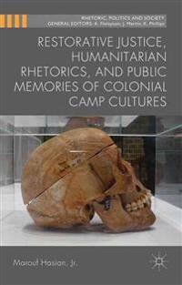 Restorative Justice, Humanitarian Rhetorics, and Public Memories of Colonial Camp Cultures