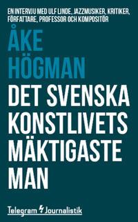 Det svenska konstlivets mäktigaste man : En intervju med Ulf Linde, jazzmusiker, kritiker, författare, professor och kompositör