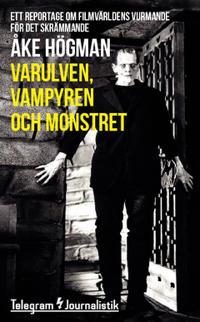 Varulven, vampyren och monstret : Ett reportage om filmvärldens vurmande för det skrämmande