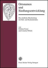 Ortsnamen Und Siedlungsentwicklung: Das Nordliche Mecklenburg Im Fruh- Und Hochmittelalter