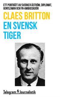 En svensk tiger : Ett porträtt av Sverker Åström, diplomat, gentleman och FN-ambassadör