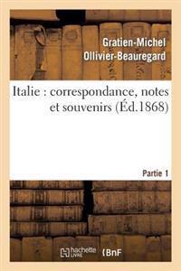 Italie: Correspondance, Notes Et Souvenirs: 1ere Partie, de Marseille a Civita-Vecchia Et a Rome