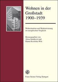 Wohnen in Der Groastadt 1900-1939: Wohnsituation Und Modernisierung Im Europaischen Vergleich