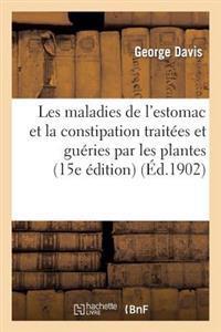 Les Maladies de L Estomac Et La Constipation Traitees Et Gueries Par Les Plantes; Suivies D Un