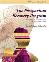 The Postpartum Recovery Program: How to Adapt the Ancient Practice of Zuo Yue Zi to Your Patients