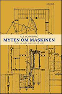 Myten om maskinen : essäer om makt, modernitet och miljö