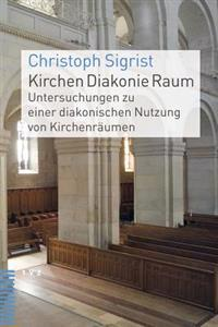 Kirchen Diakonie Raum: Untersuchungen Zu Einer Diakonischen Nutzung Von Kirchenraumen