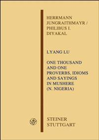 Lyang Lu - One Thousand and One Proverbs Idioms and Sayings in Mushere (N. Nigeria): With a Grammatical Outline and Vocabulary