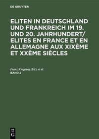 Eliten in Deutschland Und Frankreich Im 19 Und 20 Jahrhundert/Elites En France Et En Allemagne Aux Xixeme Et Xxeme Siecles