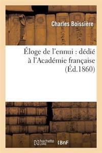 Eloge de L'Ennui: Dedie A L'Academie Francaise