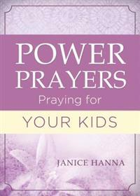 Power Prayers: Praying for Your Kids