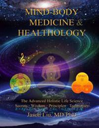 Mind-Body Medicine & Healthology: Body-Mind-Spirit Science & Practice