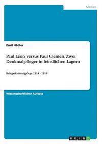 Paul Leon Versus Paul Clemen. Zwei Denkmalpfleger in Feindlichen Lagern