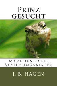 Prinz Gesucht: Marchenhafte Beziehungskisten