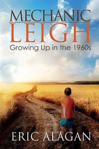 Mechanic Leigh: Growing Up in the 1960s