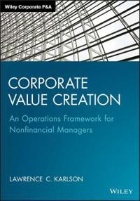 Corporate Value Creation: An Operations Framework for Nonfinancial Managers