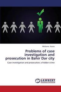 Problems of Case Investigation and Prosecution in Bahir Dar City