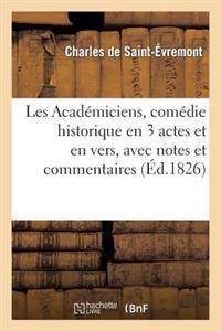 Les Acad�miciens, Com�die Historique En 3 Actes Et En Vers, Avec Notes Et Commentaires
