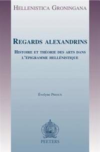 Regards Alexandrins: Histoire Et Theorie Des Arts Dans L'Epigramme Hellenistique