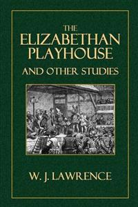 The Elizabethan Playhouse, and Other Studies