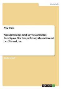 Neoklassisches Und Keynesianisches Paradigma. Der Konjunkturzyklus Wahrend Der Finanzkrise
