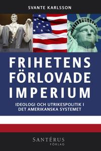 Frihetens förlovade imperium: ideologi och utrikespolitik i det amerikanska systemet