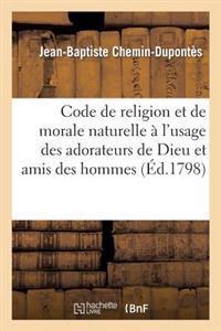 Code de Religion Et de Morale Naturelle A L'Usage Des Adorateurs de Dieu Et Amis Des Hommes
