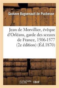 Jean de Morvillier, Eveque D'Orleans, Garde Des Sceaux de France, 1506-1577: Etude Sur La Politique