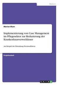 Implementierung Von Case Management Im Pflegesektor Zur Reduzierung Der Krankenhausverweildauer