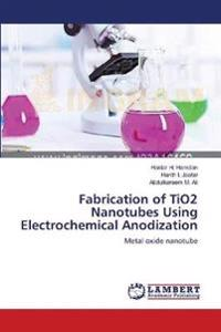 Fabrication of Tio2 Nanotubes Using Electrochemical Anodization