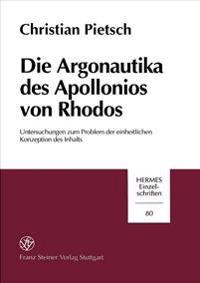 Die Argonautika Des Apollonios Von Rhodos: Untersuchungen Zum Problem Der Einheitlichen Konzeption Des Inhalts