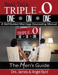 Real Talk Triple O One on One: Real Talk Triple One on Onea Self-Guided Marriage Counseling Manual (the Man's Guide)