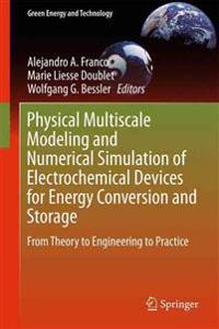 Physical Multiscale Modeling and Numerical Simulation of Electrochemical Devices for Energy Conversion and Storage