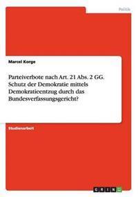 Parteiverbote Nach Art. 21 ABS. 2 Gg. Schutz Der Demokratie Mittels Demokratieentzug Durch Das Bundesverfassungsgericht?