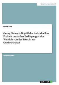Georg Simmels Begriff Der Individuellen Freiheit Unter Den Bedingungen Des Wandels Von Der Tausch- Zur Geldwirtschaft