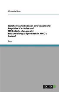 Welchen Einflu Konnen Emotionale Und Kognitive Variablen Auf FDI-Entscheidungen Der Entscheidungstragerinnen in Mnc's Haben?