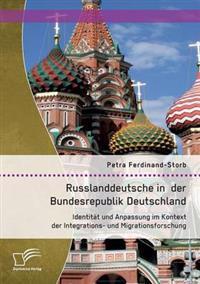 Russlanddeutsche in Der Bundesrepublik Deutschland: Identitat Und Anpassung Im Kontext Der Integrations- Und Migrationsforschung