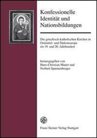 Konfessionelle Identitat Und Nationsbildung: Die Griechisch-Katholischen Kirchen in Ostmittel- Und Sudosteuropa Im 19. Und 20. Jahrhundert